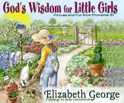 God's Wisdom for Little Girls By George, Elizabeth/ Luenebrink, Judy (ILT)