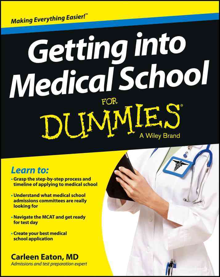 Getting into Medical School for Dummies By Eaton, Carleen
