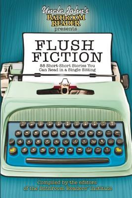 Uncle John's Bathroom Reader Presents Flush Fiction By Bathroom Readers' Institute (COR)